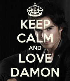 Poster: KEEP CALM AND LOVE DAMON