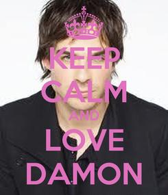 Poster: KEEP CALM AND LOVE DAMON