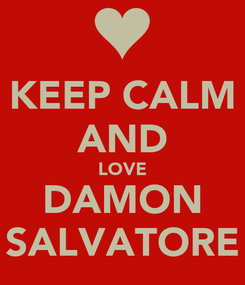 Poster: KEEP CALM AND LOVE DAMON SALVATORE