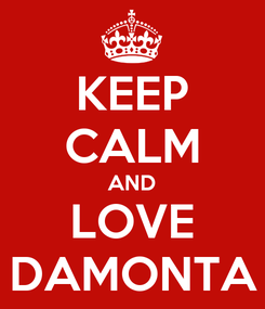 Poster: KEEP CALM AND LOVE DAMONTA