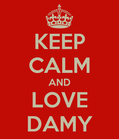 Poster: KEEP CALM AND LOVE DAMY