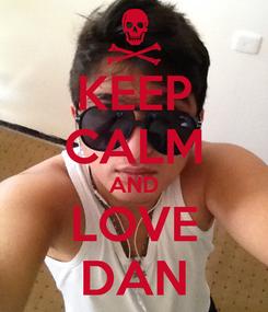 Poster: KEEP CALM AND LOVE DAN