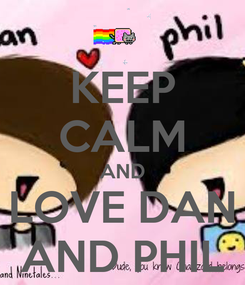 Poster: KEEP CALM AND LOVE DAN AND PHIL