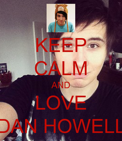 Poster: KEEP CALM AND LOVE DAN HOWELL
