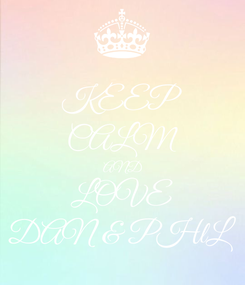 Poster: KEEP CALM AND LOVE DAN & PHlL