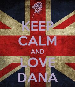 Poster: KEEP CALM AND LOVE DANA