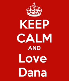 Poster: KEEP CALM AND Love  Dana