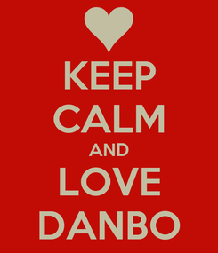 Poster: KEEP CALM AND LOVE DANBO