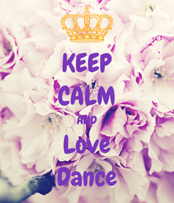 Poster: KEEP CALM AND Love Dance