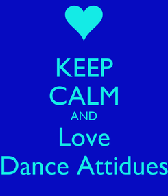 Poster: KEEP CALM AND Love Dance Attidues