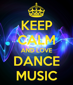 Poster: KEEP CALM AND LOVE DANCE MUSIC