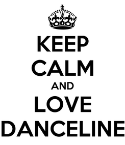 Poster: KEEP CALM AND LOVE DANCELINE