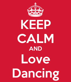 Poster: KEEP CALM AND Love Dancing