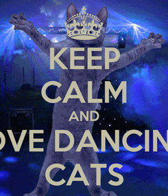 Poster: KEEP CALM AND LOVE DANCING  CATS