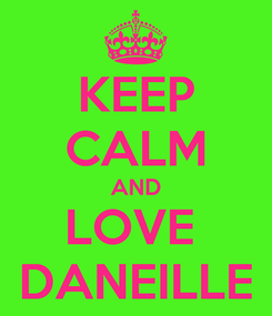 Poster: KEEP CALM AND LOVE  DANEILLE