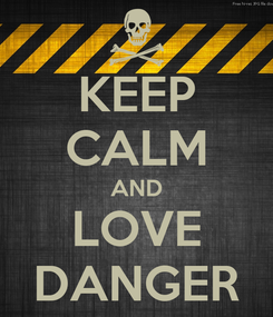 Poster: KEEP CALM AND LOVE DANGER
