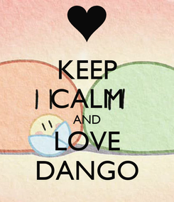 Poster: KEEP CALM AND LOVE DANGO