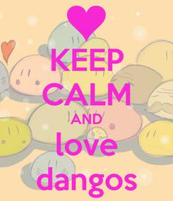 Poster: KEEP CALM AND love dangos