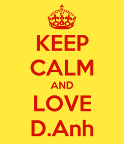 Poster: KEEP CALM AND LOVE D.Anh