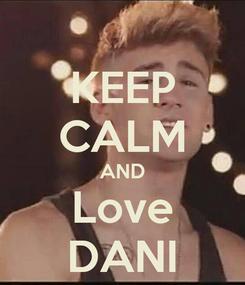 Poster: KEEP CALM AND Love DANI