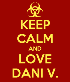 Poster: KEEP CALM AND LOVE DANI V.