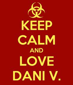 Poster: KEEP CALM AND LOVE DANI V.