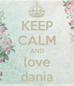 Poster: KEEP CALM AND love dania