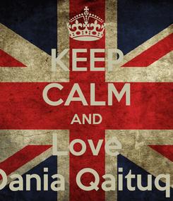 Poster: KEEP CALM AND Love Dania Qaituqa