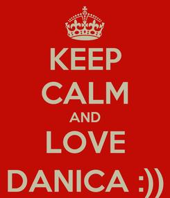 Poster: KEEP CALM AND LOVE DANICA :))