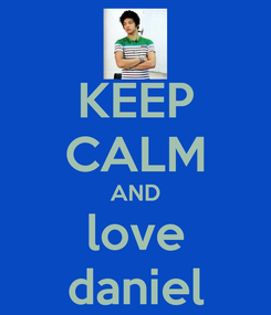 Poster: KEEP CALM AND love daniel