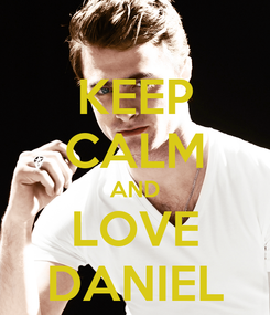 Poster: KEEP CALM AND LOVE DANIEL