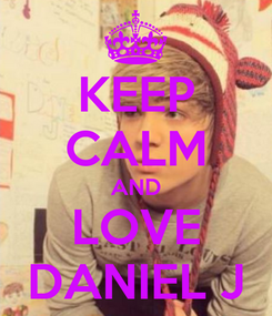 Poster: KEEP CALM AND LOVE DANIEL J