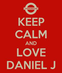 Poster: KEEP CALM AND LOVE DANIEL J