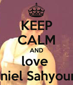 Poster: KEEP CALM AND love  Daniel Sahyounie