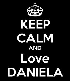 Poster: KEEP CALM AND Love DANIELA