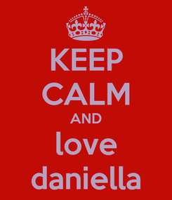 Poster: KEEP CALM AND love daniella
