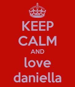 Poster: KEEP CALM AND love daniella
