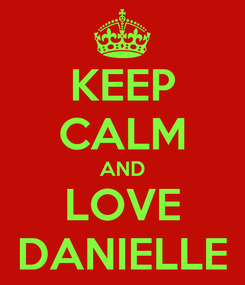Poster: KEEP CALM AND LOVE DANIELLE