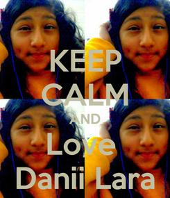 Poster: KEEP CALM AND Love  Danii Lara
