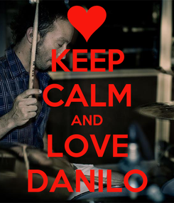 Poster: KEEP CALM AND LOVE DANILO