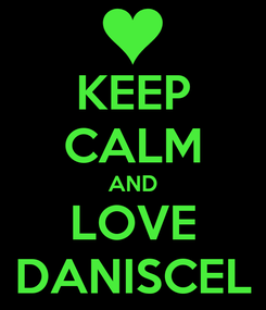 Poster: KEEP CALM AND LOVE DANISCEL