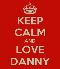 Poster: KEEP CALM AND LOVE DANNY