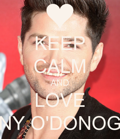 Poster: KEEP CALM AND LOVE DANNY O'DONOGHUE