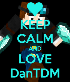 Poster: KEEP CALM AND LOVE DanTDM
