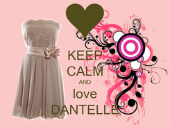 Poster: KEEP CALM AND love DANTELLE