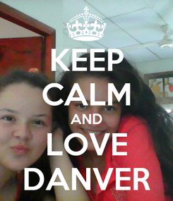 Poster: KEEP CALM AND LOVE DANVER