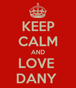 Poster: KEEP CALM AND LOVE  DANY