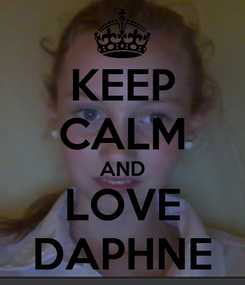 Poster: KEEP CALM AND LOVE DAPHNE