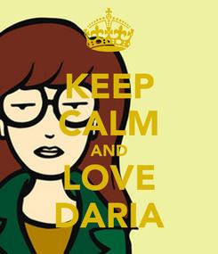 Poster: KEEP CALM AND LOVE DARIA