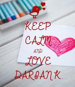 Poster: KEEP CALM AND LOVE DARIAN K.
